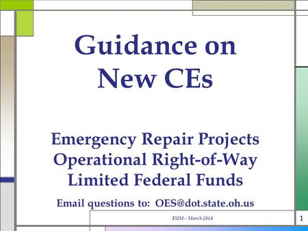 Guidance on New CEs Emergency Repair Projects Operational Right-of-Way Limited Federal Funds EUM – March 2014 1  questions to:
