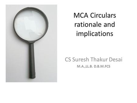MCA Circulars rationale and implications CS Suresh Thakur Desai M.A.,LL.B. D.B.M.FCS.