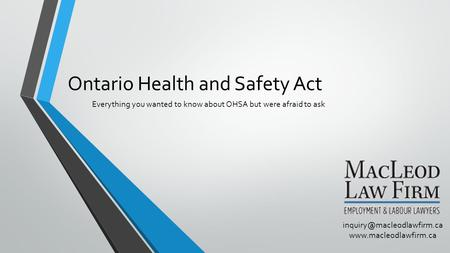 Ontario Health and Safety Act Everything you wanted to know about OHSA but were afraid to ask