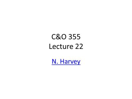 C&O 355 Lecture 22 N. Harvey TexPoint fonts used in EMF. Read the TexPoint manual before you delete this box.: A A A A A A A A A A.