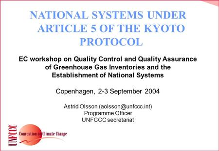 NATIONAL SYSTEMS UNDER ARTICLE 5 OF THE KYOTO PROTOCOL EC workshop on Quality Control and Quality Assurance of Greenhouse Gas Inventories and the Establishment.