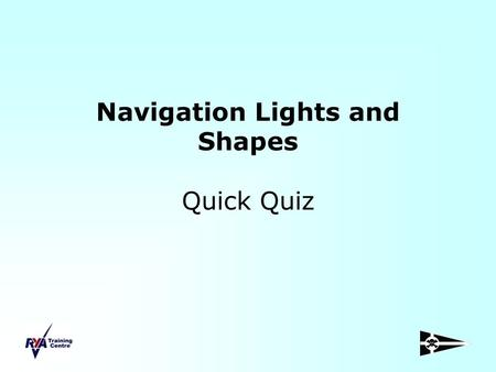 Navigation Lights and Shapes Quick Quiz. Power Driven Vessel Underway, probably over 50m, Starbourd side to Vessels under 50m do not have to show two.