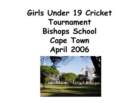 Girls Under 19 Cricket Tournament Bishops School Cape Town April 2006.