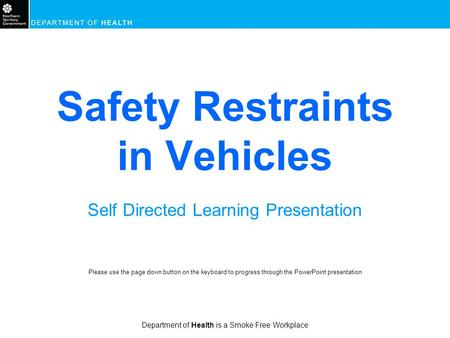 Department of Health is a Smoke Free Workplace Safety Restraints in Vehicles Self Directed Learning Presentation Please use the page down button on the.