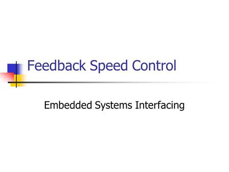 Feedback Speed Control Embedded Systems Interfacing.