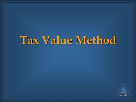 TaxValueMethod Tax Value Method. TaxValueMethod Outline of presentation Part A: Four instances for benefit Part B: Observations on the four instances.