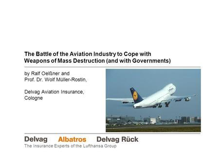 The Insurance Experts of the Lufthansa Group The Battle of the Aviation Industry to Cope with Weapons of Mass Destruction (and with Governments) by Ralf.