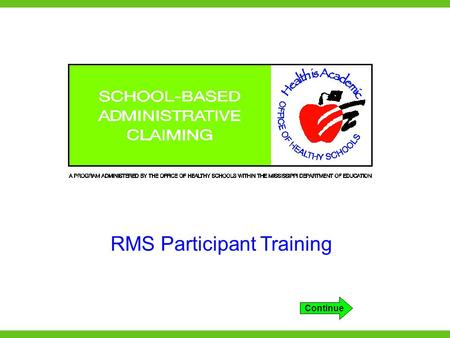 RMS Participant Training Continue. Training objectives The first objective of this training is to provide basic information about Medicaid. The second.