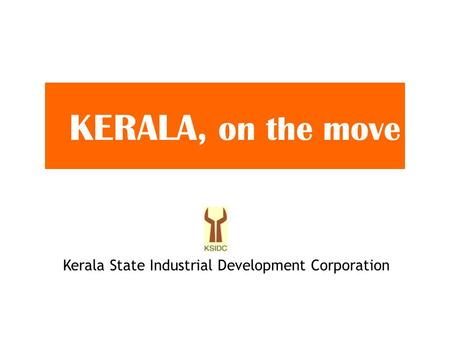 KERALA, on the move Kerala State Industrial Development Corporation.