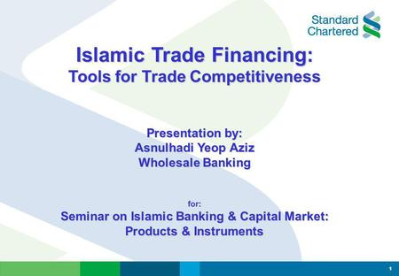 Islamic Trade Financing: Tools for Trade Competitiveness Presentation by: Asnulhadi Yeop Aziz Wholesale Banking for: Seminar on Islamic Banking & Capital.