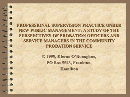 PROFESSIONAL SUPERVISION PRACTICE UNDER NEW PUBLIC MANAGEMENT: A STUDY OF THE PERSPECTIVES OF PROBATION OFFICERS AND SERVICE MANAGERS IN THE COMMUNITY.