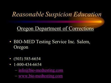 Reasonable Suspicion Education Oregon Department of Corrections BIO-MED Testing Service Inc. Salem, Oregon (503) 585-6654 1-800-434-6654
