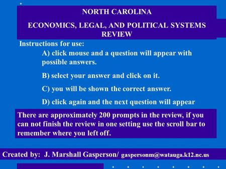 NORTH CAROLINA ECONOMICS, LEGAL, AND POLITICAL SYSTEMS REVIEW Instructions for use: A) click mouse and a question will appear with possible answers. B)