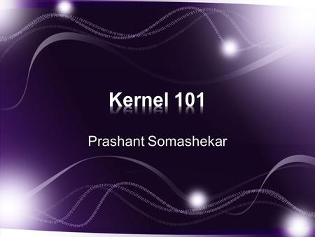 Prashant Somashekar. What will we discuss? -Brief overview of a kernel -How a kernel fits into the hierarchy -Android versus Linux kernel -Building an.