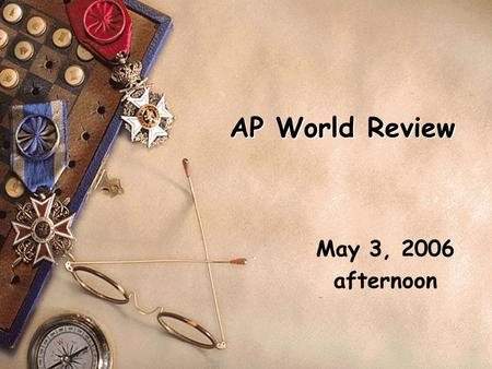 AP World Review May 3, 2006 afternoon. Who takes the test s 21,000+ students took the test in 2002. s This was the most popular first-year exam in the.
