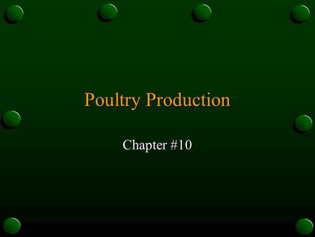 Poultry Production Chapter #10. Poultry Meat o High protein o Low fat o Economical to eat o 2nd in consumption only to beef.