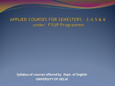 Syllabus of courses offered by Dept. of English UNIVERSITY OF DELHI.