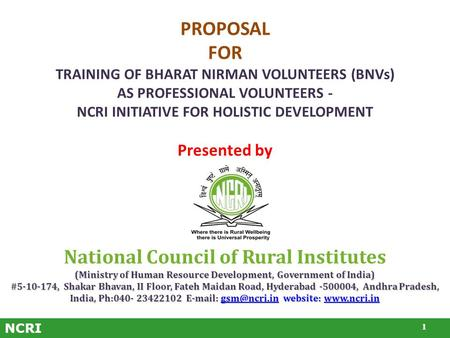 NCRI PROPOSAL FOR TRAINING OF BHARAT NIRMAN VOLUNTEERS (BNVs) AS PROFESSIONAL VOLUNTEERS - NCRI INITIATIVE FOR HOLISTIC DEVELOPMENT Presented by 1 National.
