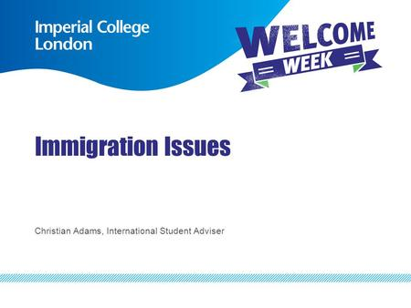 Immigration Issues Christian Adams, International Student Adviser.
