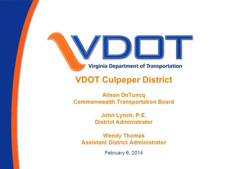 VDOT Culpeper District Alison DeTuncq Commonwealth Transportation Board John Lynch, P.E. District Administrator Wendy Thomas Assistant District Administrator.