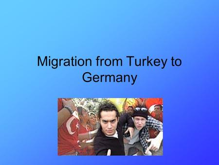 Migration from Turkey to Germany. Why Germany needed migration? After 2 nd World War – Germany had a labour shortage – for factories e.g Volkswagen, BMW,