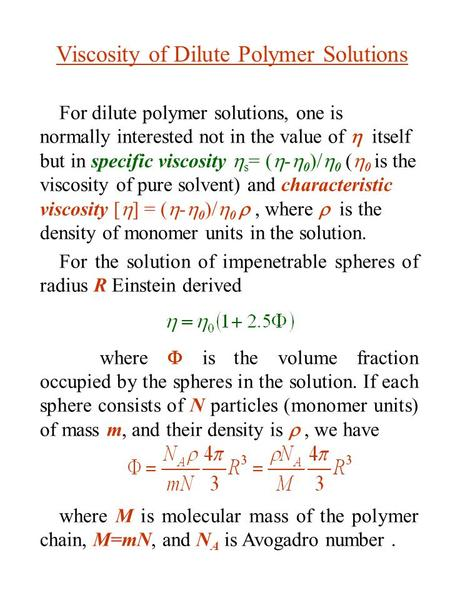 For dilute polymer solutions, one is normally interested not in the value of  itself but in specific viscosity  s = (  -  0 )/  0 (  0 is the viscosity.