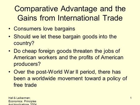 Hall & Leiberman; Economics: Principles And Applications, 2004 1 Comparative Advantage and the Gains from International Trade Consumers love bargains Should.
