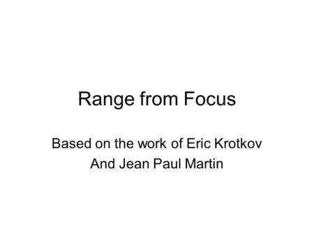 Range from Focus Based on the work of Eric Krotkov And Jean Paul Martin.