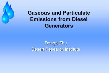 Gaseous and Particulate Emissions from Diesel Generators Dongzi Zhu Desert Research Institute.