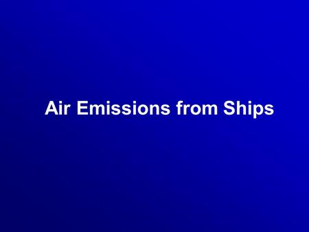 Air Emissions from Ships. Governing Regulations MARPOL Annex VI entered into effect in 2005 Baltic Sea - SECA from May 2006 North Sea - SECA in November.