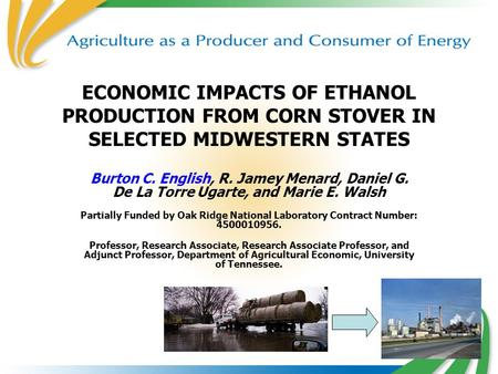 ECONOMIC IMPACTS OF ETHANOL PRODUCTION FROM CORN STOVER IN SELECTED MIDWESTERN STATES Burton C. English, R. Jamey Menard, Daniel G. De La Torre Ugarte,