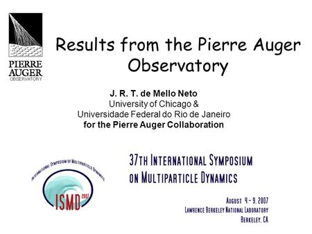 Results from the Pierre Auger Observatory J. R. T. de Mello Neto University of Chicago & Universidade Federal do Rio de Janeiro for the Pierre Auger Collaboration.