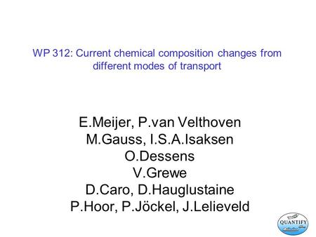WP 312: Current chemical composition changes from different modes of transport E.Meijer, P.van Velthoven M.Gauss, I.S.A.Isaksen O.Dessens V.Grewe D.Caro,