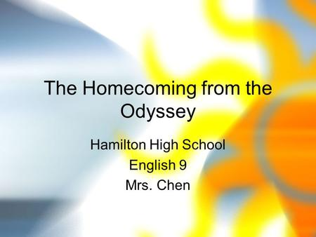The Homecoming from the Odyssey Hamilton High School English 9 Mrs. Chen.