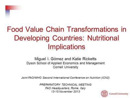 Food Value Chain Transformations in Developing Countries: Nutritional Implications Miguel I. Gómez and Katie Ricketts Dyson School of Applied Economics.