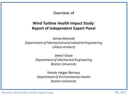 Overview: Wind Turbine Health Impact Study MA, 2012 Overview of Wind Turbine Health Impact Study: Report of Independent Expert Panel James Manwell Department.