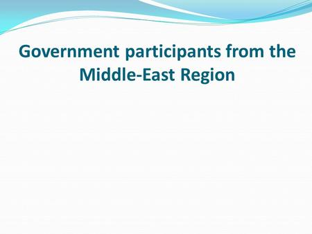 Government participants from the Middle-East Region.