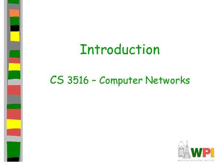 Introduction CS 3516 – Computer Networks. Chapter 1 Introduction 5 th edition Jim Kurose, Keith Ross Addison-Wesley, April 2009 All material copyright.
