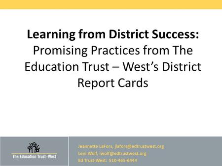 © 2014 THE EDUCATION TRUST— WEST Learning from District Success: Promising Practices from The Education Trust – West's District Report Cards Jeannette.
