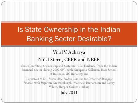 "Viral V. Acharya NYU Stern, CEPR and NBER (based on ""State Ownership and Systemic Risk: Evidence from the Indian Financial Sector during 2007-09"", with."