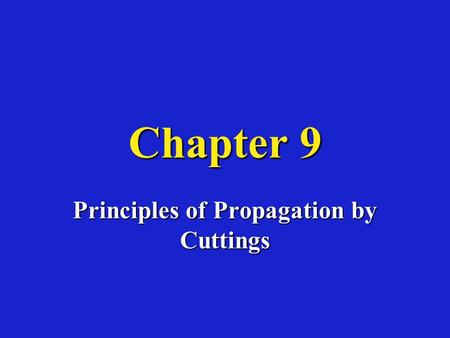 Chapter 9 Principles of Propagation by Cuttings. Biology of Propagation by Cuttings Labor costs = up to 80% of cost of propagationLabor costs = up to.