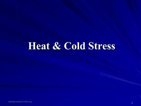 1 Rochester Institute of Technology Heat & Cold Stress.