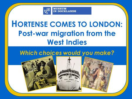 H ORTENSE COMES TO LONDON: Post-war migration from the West Indies Which choices would you make?