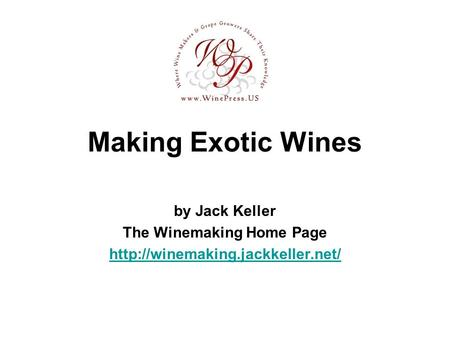 Making Exotic Wines by Jack Keller The Winemaking Home Page