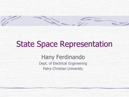 State Space Representation Hany Ferdinando Dept. of Electrical Engineering Petra Christian University.