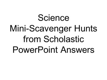 Science Mini-Scavenger Hunts from Scholastic PowerPoint Answers.