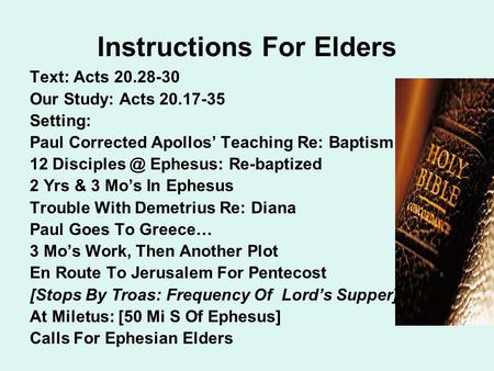 Instructions For Elders Text: Acts 20.28-30 Our Study: Acts 20.17-35 Setting: Paul Corrected Apollos' Teaching Re: Baptism 12 Ephesus: Re-baptized.