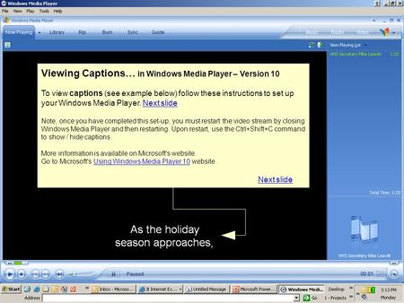 Viewing Captions… in Windows Media Player – Version 10 To view captions (see example below) follow these instructions to set up your Windows Media Player.