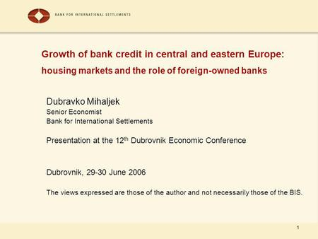 1 Growth of bank credit in central and eastern Europe: housing markets and the role of foreign-owned banks Dubravko Mihaljek Senior Economist Bank for.