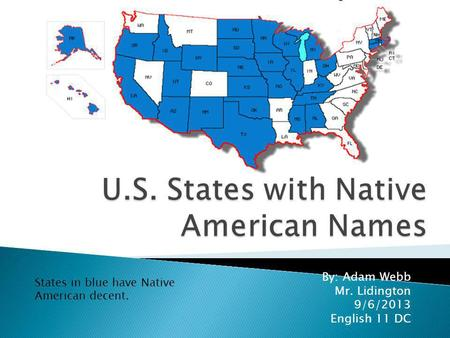 By: Adam Webb Mr. Lidington 9/6/2013 English 11 DC States in blue have Native American decent.